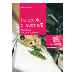 SCUOLA DI CUCINA (LA) 2   EDIZIONE MISTA TECNOLOGIA E PRATICA OPERATIVA + VOLUME 2 Vol. 2