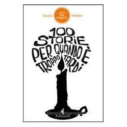 100 STORIE PER QUANDO E` TROPPO TARDI