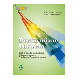 DESTINAZIONE TURISMO (LMS LIBRO MISTO SCARICABILE) DIRITTO E TECNICHE AMM. STRUTTURA RICETTIVA   ACC
