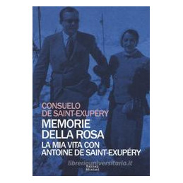 MEMORIE DELLA ROSA. LA MIA VITA CON ANTOINE DE SAINT EXUPéRY