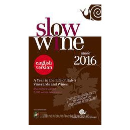 SLOW WINE 2016. A YEAR IN THE LIFE OF ITALY`S VINEYARDS AND WINES