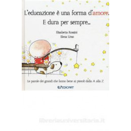 EDUCAZIONE è UNA FORMA D`AMORE E DURA PER SEMPRE... (L`)