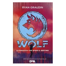 RAGAZZA CHE SFIDò IL DESTINO. WOLF (LA)