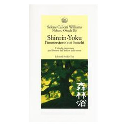 SHINRIN-YOKU. L`IMMERSIONE NEI BOSCHI