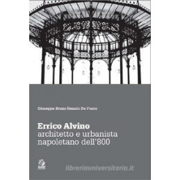 ERRICO ALVINO. ARCHITETTO E URBANISTA NAPOLETANO DELL`800
