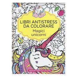 LIBRI ANTISTRESS DA COLORARE MAGICI UNICORNI