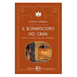 ROMANTICISMO DEL GRAAL. MAGIA E MISTERO DEL MITO ARTURIANO (IL)
