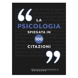 PSICOLOGIA SPIEGATA IN 100 CITAZIONI