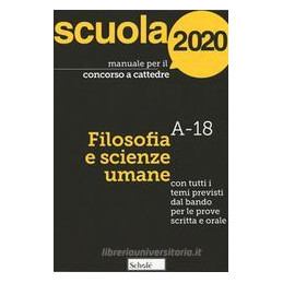 MANUALE PER IL CONCORSO ORDINARIO A CATTEDRE 2020. FILOSOFIA E SCIENZE UMANE