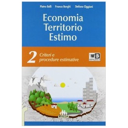 ECONOMIA TERRITORIO ESTIMO   VOLUME 2   LIBRO MISTO CRITERI E PROCEDURE ESTIMATIVE Vol. 2