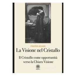 VISIONE NEL CRISTALLO. IL CRISTALLO COME OPPORTUNITà VERSO LA CHIARA VISIONE (LA)