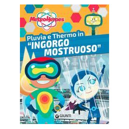 "PLUVIA E THERMO IN ""INGORGO MOSTRUOSO"". METEOHEROES"
