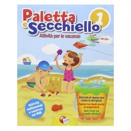 PALETTA E SECCHIELLO VOL 1 LE FIABE PIÙ BELLE. PER LA SCUOLA ELEMENTARE