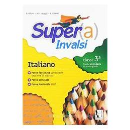 SUPER(A) INVALSI. ITALIANO. PER LA 3ª CLASSE DELLA SCUOLA MEDIA