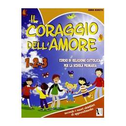 CORAGGIO DELL`AMORE  1 2 3 (IL)  Vol. U