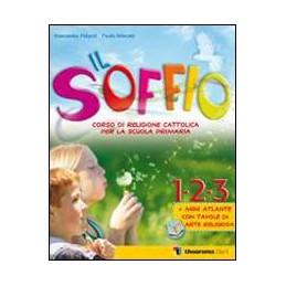 SOFFIO (IL) CLASSI 1^ 2^ 3^ RELIGIONE CATTOLICA PER SCUOLA ELEMENTARE 1^ CICLO Vol. U