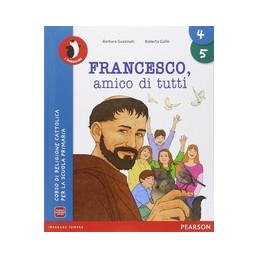 FRANCESCO AMICO DI TUTTI 4/5 VOLUME + QUADERNO Vol. U
