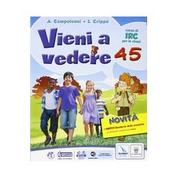 VIENI A VEDERE 4-5 TESTO DI IRC PER LE CLASSI QUARTA E QUINTA Vol. U