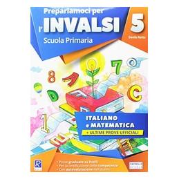 PREPARIAMOCI PER L`INVALSI. ITALIANO. MATEMATICA. CLASSE 5. PER LA SCUOLA ELEMENTARE
