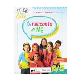 COLORI DELLA LUCE (I) 4, 5 + QUADERNO OPERATIVO + EBOOK + VOLUME TI RACCONTO DI ME + ALBUM ARTE + CA