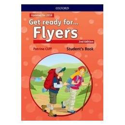GET READY FOR... FLYERS. STUDENT`S BOOK. PER LA SCUOLA ELEMENTARE. CON ESPANSIONE ONLINE