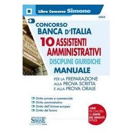 CONCORSO BANCA D`ITALIA. 10 ASSISTENTI AMMINISTRATIVI. DISCIPLINE GIURIDICHE. MANUALE PER LA PREPARA