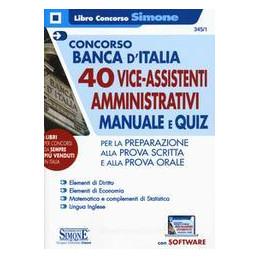 CONCORSO BANCA D`ITALIA. 40 VICEASSISTENTI AMMINISTRATIVI. MANUALE E QUIZ PER LA PREPARAZIONE. CON E