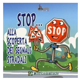STOP. ALLA SCOPERTA DEI SEGNALI STRADALI EDUCAZIONE STRADALE