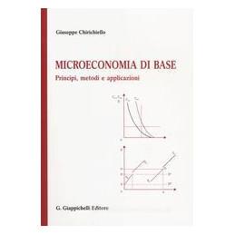 MICROECONOMIA DI BASE. PRINCIPI, METODI E APPLICAZIONI