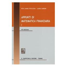 APPUNTI DI MATEMATICA FINANZIARIA VOL.1