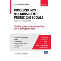CONCORSO INPS. 967 CONSULENTI PROTEZIONE SOCIALE (G.U. N. 34 DEL 27 APRILE 2018). TEORIA E QUESITI A