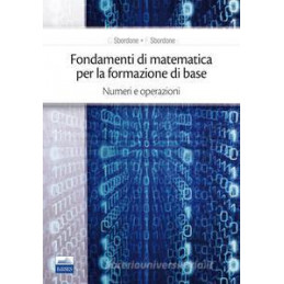 FONDAMENTI DI MATEMATICA PER LA FORMAZIONE DI BASE VOL.1