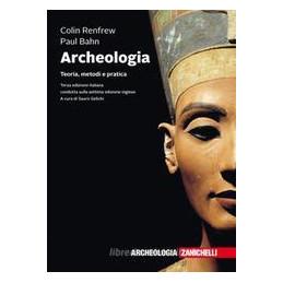 ARCHEOLOGIA. TEORIA, METODI E PRATICA. CON CONTENUTO DIGITALE (FORNITO ELETTRONICAMENTE)