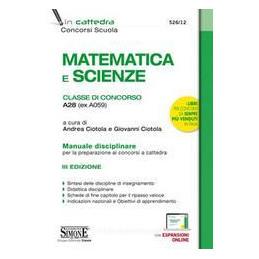 MATEMATICA E SCIENZE. CLASSE DI CONCORSO A28 (EX A059). MANUALE DISCIPLINARE COMPLETO PER LA PREPARA