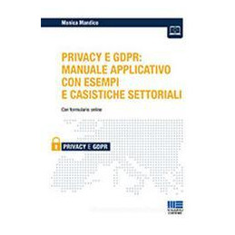 PRIVACY E GDPR MANUALE APPLICATIVO CON ESEMPI E CASISTICHE SETTORIALI