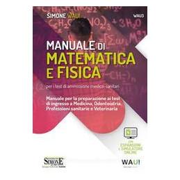 MANUALE DI MATEMATICA E FISICA