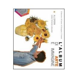ALBUM DI ARTE E IMMAGINE ( L` ) A. ALL`OPERA. CODICI,TECNICHE, LINGUAGGI Vol. U