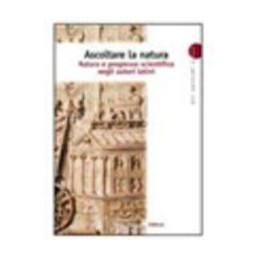 ASCOLTARE LA NATURA NATURA E PROGRESSO SCIENTIFICO NEGLI AUTORI LATINI Vol. U
