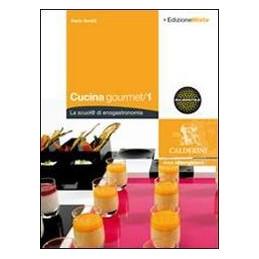 CUCINA GOURMET/1   EDIZIONE MISTA LA SCUOL@ DI ENOGASTRONOMIA    VOLUME + ESPANSIONE WEB Vol. 1