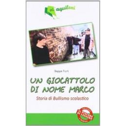 GIOCATTOLO DI NOME MARCO (UN) STORIA TRISTE DI ORDINARIO BULLISMO SCOLASTICO Vol. U