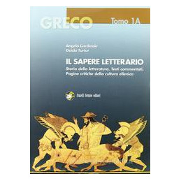 GRECO   IL SAPERE LETTERARIO   DUE TOMI INDIVISIBILI ETA` ARCAIA Vol. 1