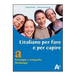 ITALIANO PER FARE E PER CAPIRE A FONOLOGIA ORTOGRAFIA MORFOLOGIA VOL. U
