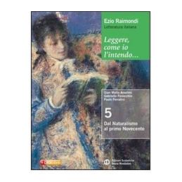 LEGGERE, COME IO L`INTENDO 5 DAL NATURALISMO AL PRIMO NOVECENTO Vol. 5