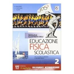 MANUALE ILLUSTRATO DELL`EDUCAZIONE FISICA SCOLASTICA VOLUME 2  VOL. 2