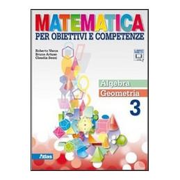 MATEMATICA PER OBIETTIVI E COMPETENZE 3 ALGEBRA + GEOMETRIA VOL. 3