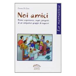 NOI AMICI PRIME ESPERIENZE, SOGNI E PROGETTI DI UN SIMPATICO GRUPPO DI RAGAZZI Vol. U