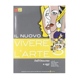 NUOVO VIVERE L`ARTE (IL) 3 DALL`OTTOCENTO A OGGI VOL. 3
