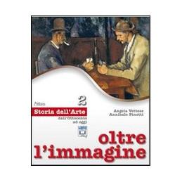 OLTRE L`IMMAGINE   STORIA DELL`ARTE 2 DALL`OTTOCENTO AD OGGI Vol. U