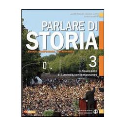 PARLARE DI STORIA 3 IL NOVECENTO E IL MONDO CONTEMPORANEO Vol. 3