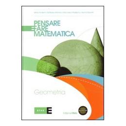 PENSARE E FARE MATEMATICA   EDIZIONE MISTA GEOMETRIA + ESPANSIONE WEB Vol. U